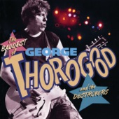 George Thorogood & The Destroyers - Bad To The Bone