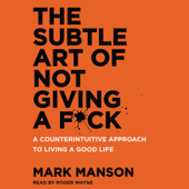 The Subtle Art of Not Giving a F*ck: A Counterintuitive Approach to Living a Good Life (Unabridged) - Mark Manson Cover Art