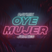 Oye Mujer - Raymix & Juanes - Raymix & Juanes
