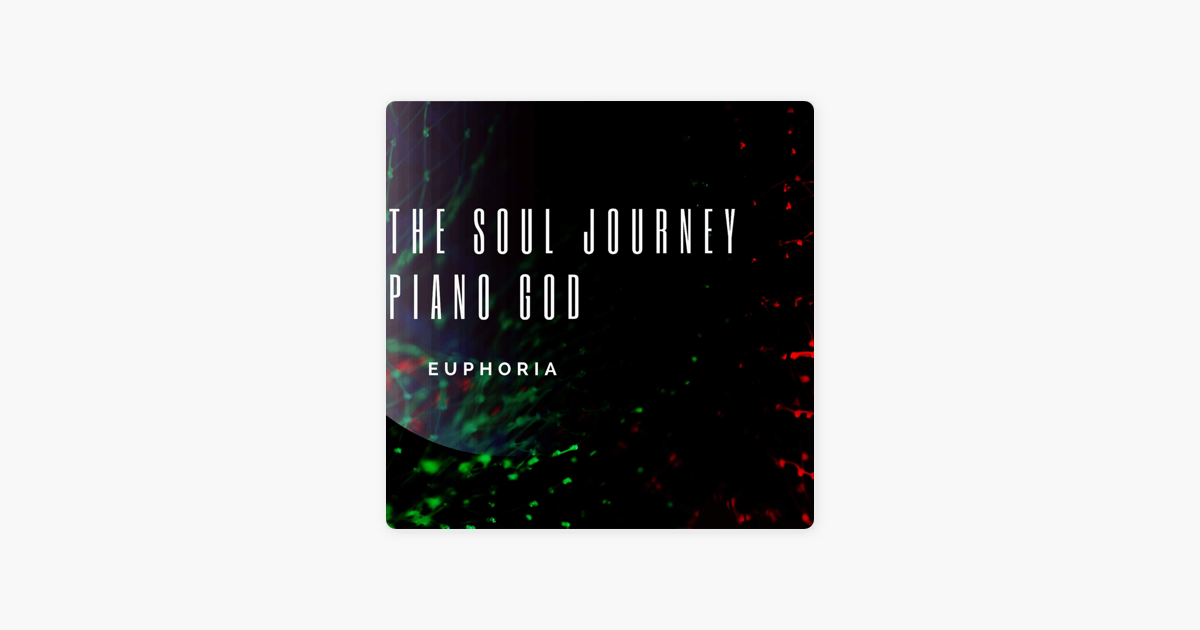 ‎The Soul Journey - Euphoria (feat  Piano God) - Single by The Soul Journey
