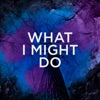 Lowderz, Galck, Scarlatelli - What I Might Do (Remix)
