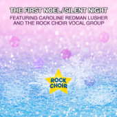 The First Noel / Silent Night (feat. Caroline Redman Lusher & the Rock Choir Vocal Group)