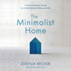 Joshua Becker - The Minimalist Home: A Room-by-Room Guide to a Decluttered, Refocused Life (Unabridged)  artwork