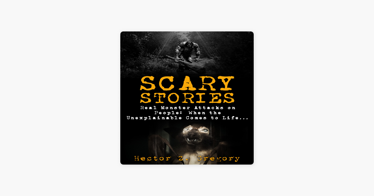 Scary Stories: Real Monster Attacks on People: Scary Campfire Stories,  Book 2 (Unabridged)