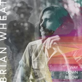 Brian Wheat - Way Down Below