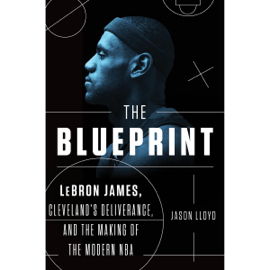 The Blueprint: LeBron James, Cleveland's Deliverance, and the Making of the Modern NBA (Unabridged) audiobook