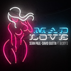 Sean Paul & David Guetta - Mad Love feat. Becky G