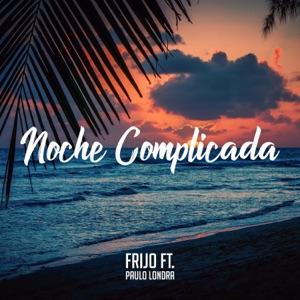 Frijo - Noche Complicada feat. Paulo Londra
