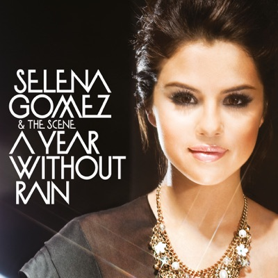 A Year Without Rain (International Version) - Single - Selena Gomez & The Scene