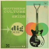 Southern Culture On the Skids - Put Your Teeth Up On the Windowsill