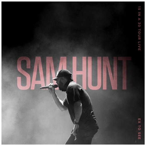 Sam Hunt - Ex to See (15 in a 30 Tour Live) - Single