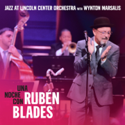 Una Noche Con Rubén Blades - Jazz at Lincoln Center Orchestra, Wynton Marsalis & Rubén Blades - Jazz at Lincoln Center Orchestra, Wynton Marsalis & Rubén Blades