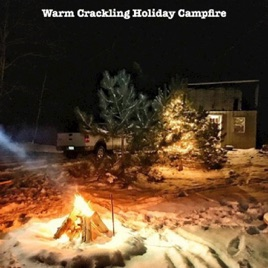 Warm Crackling Holiday Campfire - Single by Fire Sounds