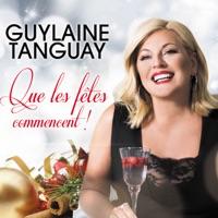 Guylaine Tanguay - Que les fêtes commencent !