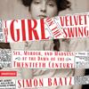 Simon Baatz - The Girl on the Velvet Swing: Sex, Murder, and Madness at the Dawn of the Twentieth Century (Unabridged)  artwork