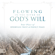 Dennis Clark & Jennifer Clark - Flowing in the River of God's Will: Your Place of Effortless Trust and Perfect Peace (Unabridged)