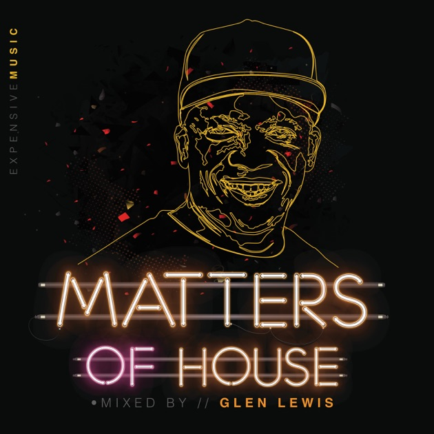 Matters of house by glen lewis on itunes for 90s house music albums