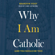 Brandon Vogt - Why I Am Catholic: (And You Should Be Too)