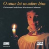 O Come Let Us Adore Him: Christmas Carols from Winchester Cathedral, Winchester Cathedral Choir, Stephen Farr & David Hill