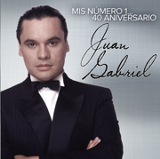 Mis Número 1... 40 Aniversario - Juan Gabriel - Juan Gabriel