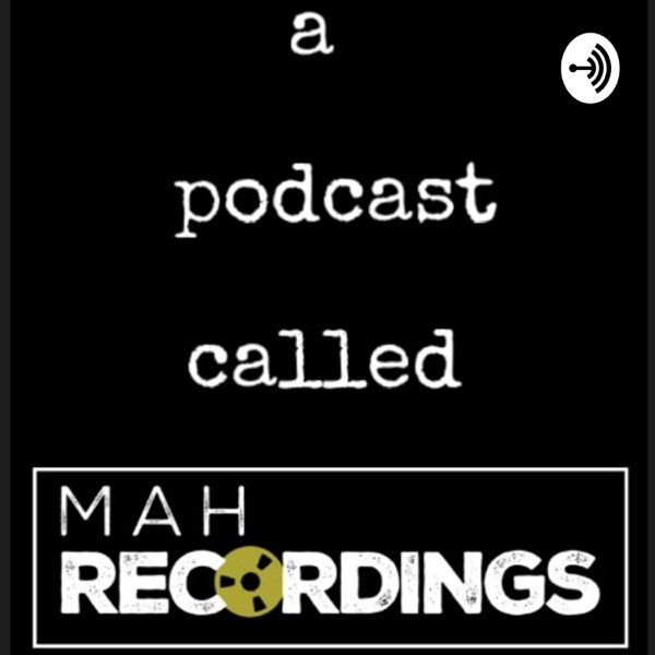 a podcast called mah recordings