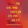 David Lagercrantz - The Girl Who Takes an Eye for an Eye: A Lisbeth Salander Novel, Continuing Stieg Larsson's Millennium Series, Book 5 (Unabridged)  artwork