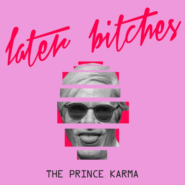 The Prince Karma mit Later Bitches