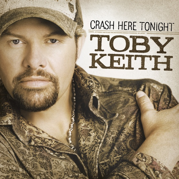 Toby Keith - Crash Here Tonight