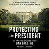 Protecting the President: An Inside Account of the Troubled Secret Service in an Era of Evolving Threats (Unabridged) AudioBook Download
