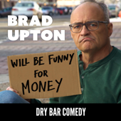 Dry Bar Comedy Presents: Will Be Funny For Money-Brad Upton