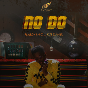 Flyboy I.N.C & Kizz Daniel - No Do
