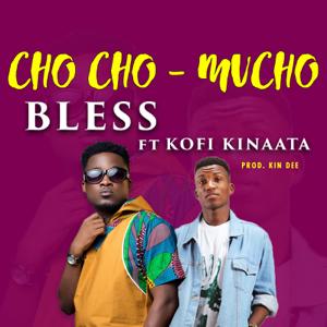 Bless - ChoCho Mucho feat. Kofi Kinaata