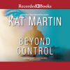 Kat Martin - Beyond Control (Unabridged)  artwork