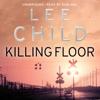 Killing Floor: Jack Reacher, Book 1 (Unabridged) - Lee Child