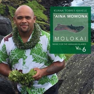 Music for the Hawaiian Islands, Vol. 6 (Aina Momona, Molokai) – Kuana Torres Kahele