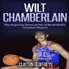 Wilt Chamberlain: The Inspiring Story of One of Basketball's Greatest Players (Unabridged)
