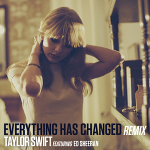 Taylor Swift - Everything Has Changed (Remix) [feat. Ed Sheeran]