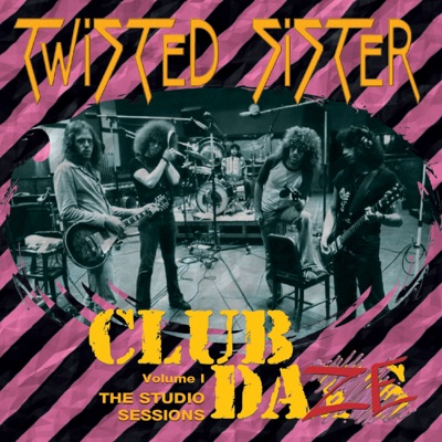 Club Daze Volume 1: The Studio Sessions - Twisted Sister