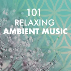 101 Relaxing Ambient Music - Soothing Melodies for Spa, Nature Sounds Yoga Relaxation