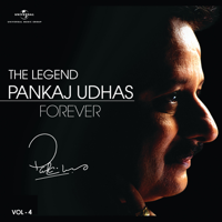 Pankaj Udhas - The Legend Forever: Pankaj Udhas, Vol. 4 artwork