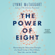 Lynne McTaggart - The Power of Eight: Harnessing the Miraculous Energies of a Small Group to Heal Others, Your Life, and the World (Unabridged)