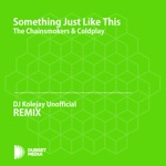 Something Just Like This (DJ Kolejay Unofficial Remix) [The Chainsmokers & Coldplay] - Single