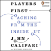 John Calipari & Michael Sokolove - Players First: Coaching from the Inside Out (Unabridged)  artwork