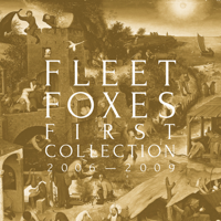 First Collection: 2006-2009, Fleet Foxes