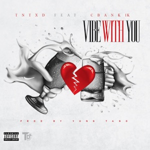 Tntxd - Vibe With You feat. Cbank 1k & Toosii 2x