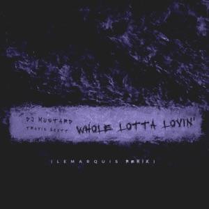 Mustard & Travis Scott - Whole Lotta Lovin' (LeMarquis Remix)