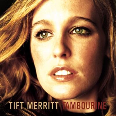 Tambourine / Bramble Rose (Special Edition) - Tift Merritt