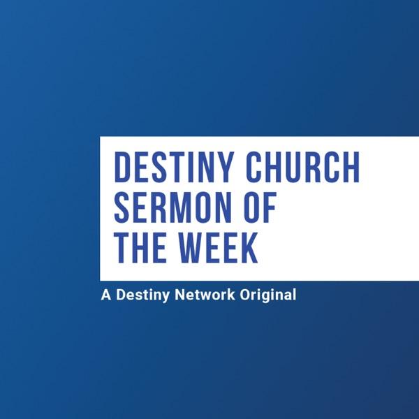 Destiny Sermon of the Week