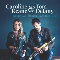 Never Say Goodbye, Say Good Luck by Caroline Keane & Tom Delany on Apple Music