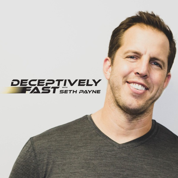 Deceptively Fast with Seth Payne